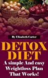 Detox Diet: A Simple And Easy Weight Loss Plan That Works!