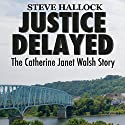 Justice Delayed: The Catherine Janet Walsh Story Audiobook by Steve Hallock Narrated by Kevin Pierce