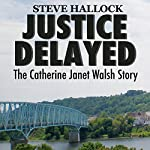 Justice Delayed: The Catherine Janet Walsh Story | Steve Hallock