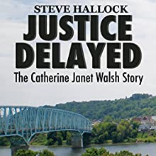 Justice Delayed: The Catherine Janet Walsh Story (       UNABRIDGED) by Steve Hallock Narrated by Kevin Pierce