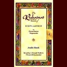 The Rubaiyat of Omar Khayyam Explained Audiobook by Paramhansa Yogananda Narrated by J. Donald Walters