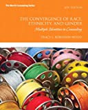 The Convergence of Race, Ethnicity, and Gender: Multiple Identities in Counseling (4th Edition) (Merrill Counseling)