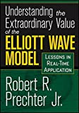img - for Understanding the Extraordinary Value of the Elliott Wave Model: Lessons in Real-Time Application book / textbook / text book