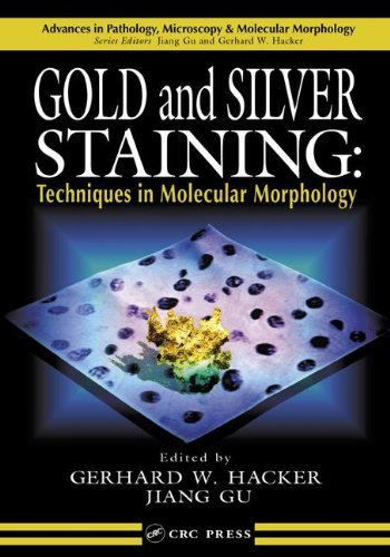 Gold And Silver Staining: Techniques In Molecular Morphology (Advances In Pathology, Microscopy, & Molecular Morphology)