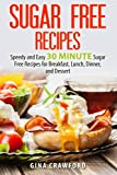 Sugar Free Recipes: Speedy and Easy 30 MINUTE Sugar Free Recipes for Breakfast, Lunch, Dinner, and Dessert