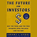 The Future for Investors: Why the Tried and the True Triumph Over the Bold and the New Audiobook by Jeremy J. Siegel Narrated by Stephen Hoye