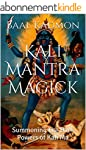 Kali Mantra Magick: Summoning The Dar...