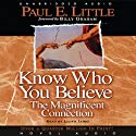 Know Who You Believe: The Magnificent Connection Audiobook by Paul E. Little Narrated by Lloyd James