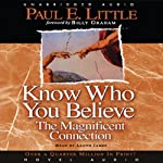 Know Who You Believe: The Magnificent Connection | Paul E. Little