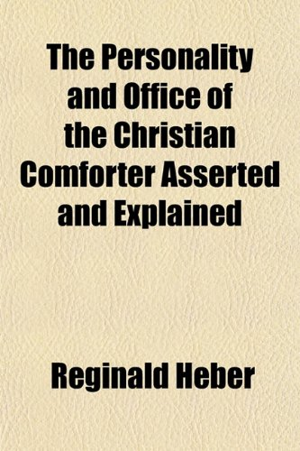 The Personality and Office of the Christian Comforter Asserted and Explained