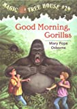 Magic Tree House #26: Good Morning, Gorillas (0375906142) by Osborne, Mary Pope