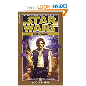 Rebel Dawn (Star Wars: The Han Solo Trilogy, Book 3) by A.C. Crispin
