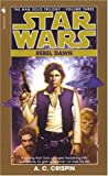 A. C. Crispin Star Wars: The Han Solo Trilogy - Rebel Dawn: Rebel Dawn Book 3