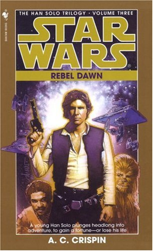 Star Wars the Rebel Dawn : The Han Solo Trilogy, A.C. CRISPIN