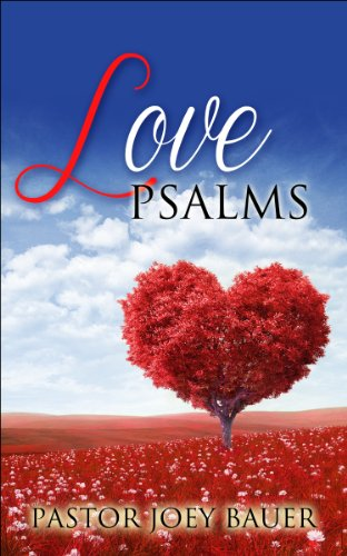 Read a Great Book, Help A Great Cause! Love Psalms A Christian Love Story by Pastor Joey Bauer, Now Just 99 Cents! **All Proceeds go to Charity