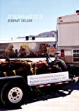 Jeremy Deller - it is What it is (New Museum of Contemporary Art, New York: Exhib. Catalogues)