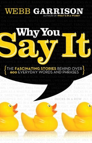 Why You Say It: The Fascinating Stories Behind over 600 Everyday Words and Phrases PDF