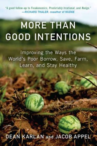 More Than Good Intentions: Improving the Ways the World's Poor Borrow, Save, Farm, Learn, and Stay Healthy: Dean Karlan, Jacob Appel: Amazon.com: Books
