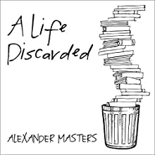 A Life Discarded: 148 Diaries Found in the Trash Audiobook by Alexander Masters Narrated by Alexander Masters