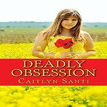 Deadly Obsession: A Novella | Livre audio Auteur(s) : Caitlyn Santi Narrateur(s) : Peggy Sowersby