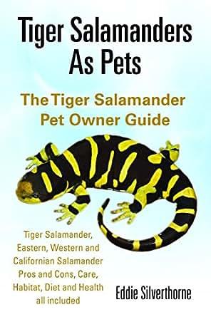 Tiger Salamanders As Pets: The Tiger Salamander Pet Owner ...