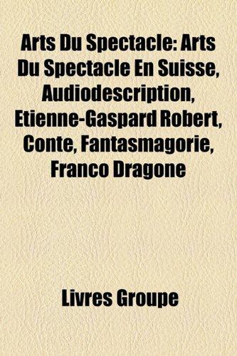 Arts Du Spectacle: Arts Du Spectacle En Suisse, Audiodescription, Étienne-Gaspard Robert, Conte, Fantasmagorie, Franco Dragone