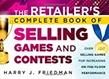 The Retailers Complete Book of Selling Games and Contests: Over 100 Selling Games for Increasing on-the-floor Performance
