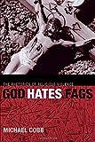 God Hates Fags: The Rhetorics of Religious Violence (Sexual Cultures)