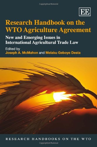 Research Handbook on the WTO Agriculture Agreement: New and Emerging Issues in International Agricultural Trade Law (Research Handbooks on the WTO Series)