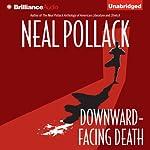 Downward-Facing Death: A Matt Bolster Yoga Mystery, Book 1 | Neal Pollack