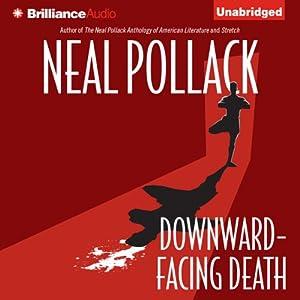 Downward-Facing Death: A Matt Bolster Yoga Mystery, Book 1 | [Neal Pollack]