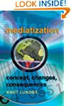 Mediatization: Concept, Changes, Cons...