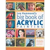 Lee Hammonds Big Book of Acrylic Painting: Fast, easy techniques for painting your favorite subjects