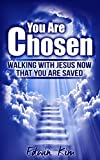 You Are Chosen: Walking With Jesus Now That You Are Saved