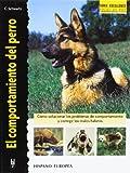 El comportamiento del Perro / Better Dog Behavior: Como Solucionar los Problemas de Comportamiento y Corregir los Malos Habitos / How to Resolve the ... Rasas De Hoy / Excellence Breeds of Today)