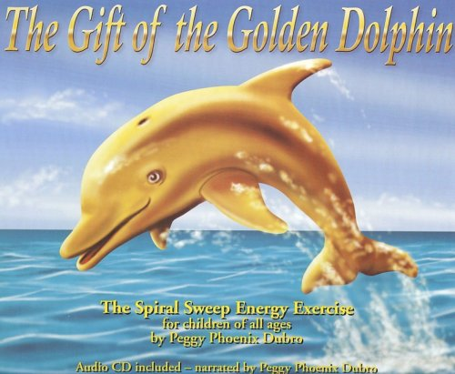 The Gift of the Golden Dolphin: The Spiral Sweep Energy Excercise