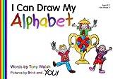 I Can Draw My Alphabet Tony Walsh