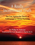 A Really Inconvenient Truth: The Case Against the Theory of Anthropogenic Global Warming