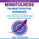 Mindfulness: The Most Effective Techniques: Connect With Your Inner Self To Reach Your Goals Easily and Peacefully | Ian Tuhovsky