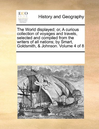 The World displayed; or, A curious collection of voyages and travels, selected and compiled from the writers of all nati