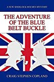 img - for The Adventure of the Blue Belt Buckle: A New Sherlock Holmes Mystery (New Sherlock Holmes Mysteries Book 10) book / textbook / text book