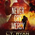 Never Cry Mercy Audiobook by L.T. Ryan Narrated by Dennis Holland