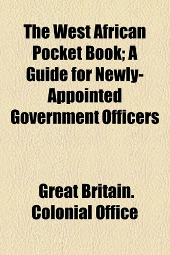 The West African Pocket Book; A Guide for Newly-Appointed Government Officers