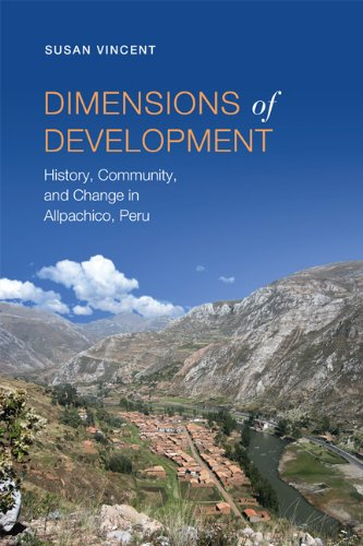 Dimensions of Development: History, Community, and Change in Allpachico, Peru (Anthropological Horizons)