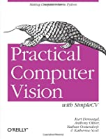 Practical Computer Vision with SimpleCV: Making Computers See in Python Front Cover