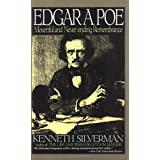 Edgar A. Poe: Mournful and Never-ending Remembrance ~ Kenneth Silverman