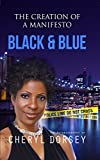 Black & Blue (The Creation of a Manifesto): The True Story of an African-American Woman on the LAPD and the Powerful Secrets She Uncovered by Cheryl Dorsey