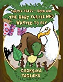 Turtle Tales: Book One: The Baby Turtle Who Wanted to Fly