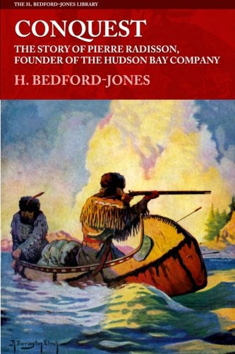 conquest-the-story-of-pierre-radisson-founder-of-the-hudson-bay-company-the-h-bedford-jones-library