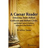 A Caesar Reader: Selections from Bellum Gallicum and Bellum Civile, and from Caesar's Letters, Speeches, and Poetry...